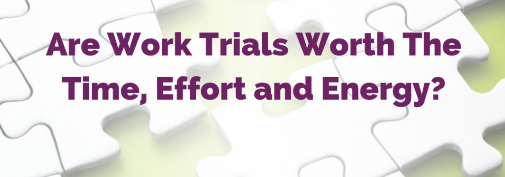 Are Work Trials Worth The Time, Effort and Energy?
